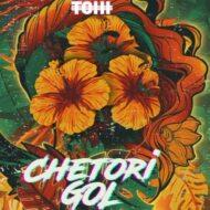 Tohi – Chetori Gol